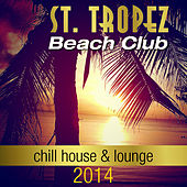 St. Tropez Beach Club (Chill House & Lounge) 2014 by Various Artists