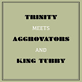 Trinity Meets Aggrovators & King Tubby by Trinity