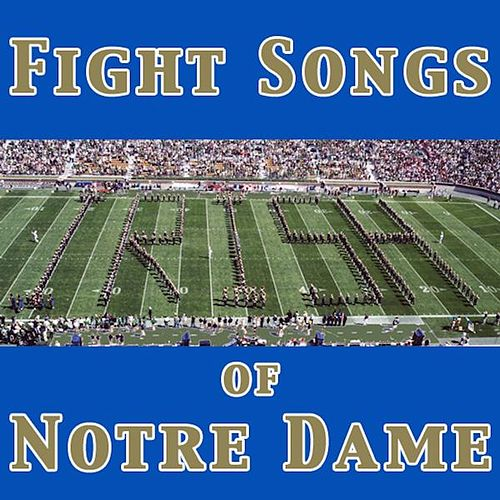 Play & Download Fight Songs of Notre Dame by University of Notre Dame Band of the Fighting Irish | Napster