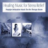 Play & Download Healing Music for Stress Relief: Panpipe Relaxation Music for the Therapy Room by Various Artists | Napster