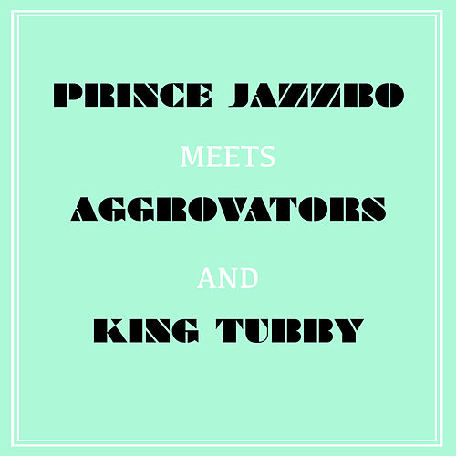 Play & Download Prince Jazzbo Meets Aggrovators & King Tubby by Prince Jazzbo | Napster