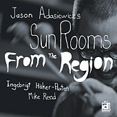 From the Region by Jason Adasiewicz's Sun Rooms