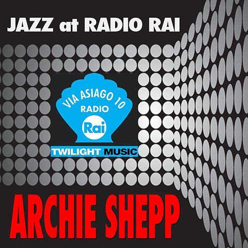 Play & Download Jazz At Radio Rai: Archie Shepp Live (Via Asiago 10) by Archie Shepp | Napster