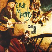 Play & Download Selling the Gold by Elliott Murphy | Napster