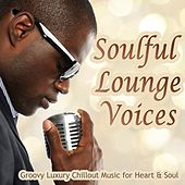 Soulful Lounge Voices, Vol. 1 (Groovy Luxury Chillout Music for Heart and Soul) by Various Artists