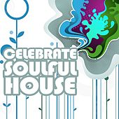 Celebrate Soulful House, Vol. 6 (Best of Loungy Chillhouse Tunes from Vocal to Deep House) by Various Artists