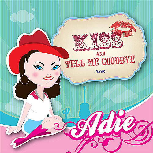 Kiss and Tell Me Goodbye by Adie