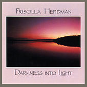 Darkness Into Light by Priscilla Herdman