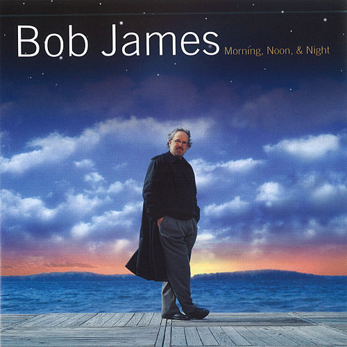 Morning, Noon & Night von Bob James