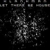 Let There Be House von Klankman