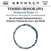 Play & Download Toshio Hosokawa: Woven Dreams, Blossoming II & Circulating Ocean by Various Artists | Napster
