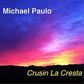 Play & Download Cruisin' La Cresta by Michael Paulo | Napster
