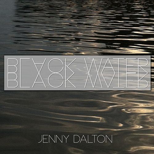 Play & Download Black Water by Jenny Dalton | Napster