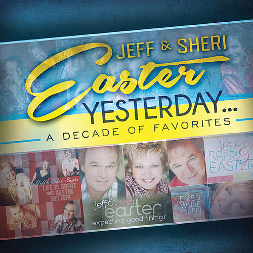 Yesterday...A Decade Of Favorites de Jeff and Sheri Easter