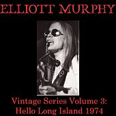Play & Download Vintage Series, Vol. 3 (Hello Long Island 1974) by Elliott Murphy | Napster