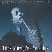 Play & Download Türk Müziği'ne Yolculuk by Barbaros Erköse Ensemble | Napster