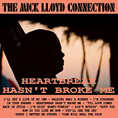 Play & Download Heartbreak Hasn't Broke Me by The Mick Lloyd Connection | Napster