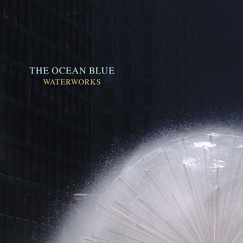 Waterworks by The Ocean Blue