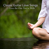 Play & Download Classic Guitar Love Songs: Love the One You're With by The O'Neill Brothers Group | Napster