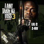 Play & Download I Ain't Takin No Loss 3 by LIL C | Napster