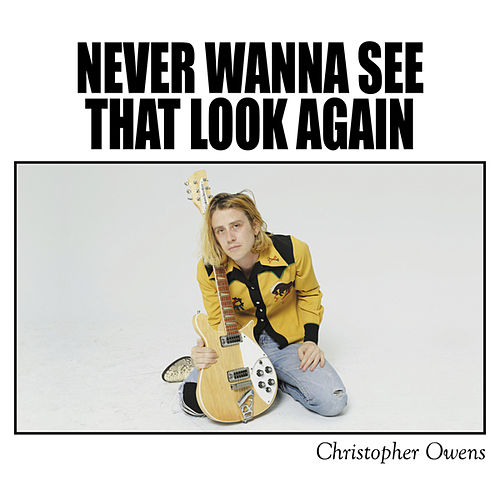 Play & Download Never Wanna See That Look Again by Christopher Owens | Napster