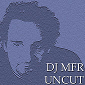 Play & Download DJ MFR Uncut by DJ MFR | Napster