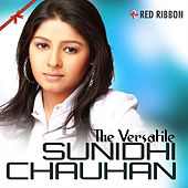 Play & Download The Versatile Sunidhi Chauhan by Sunidhi Chauhan | Napster
