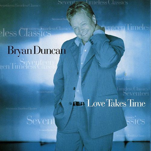 Play & Download Love Takes Time by Bryan Duncan | Napster