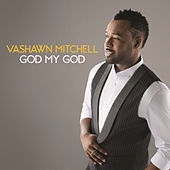 Play & Download God My God by VaShawn Mitchell | Napster