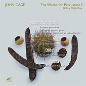 Cage: The Percussion Works 3 by D'Arcy Philip Gray