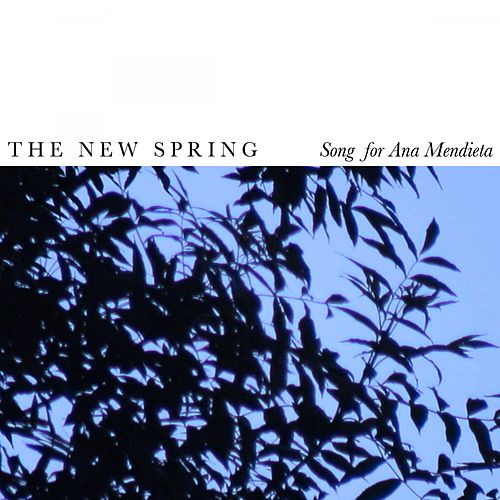 Song for Ana Mendieta by The New Spring