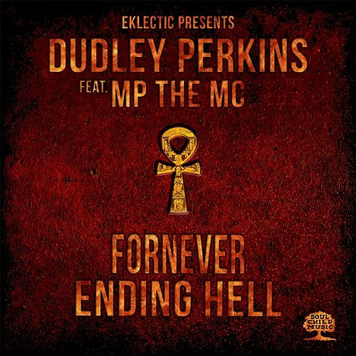 Play & Download Fornever Ending Hell (feat. MP the MC) by Dudley Perkins | Napster