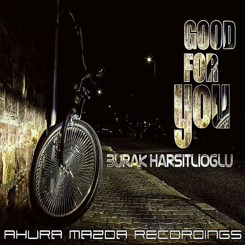 Play & Download Good For You by Burak Harsitlioglu | Napster