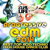 Play & Download Club Life 2014 - Best Of Top Progressive House, Acid Techno, Hard Trance, Psychedelic Electronic by Various Artists | Napster