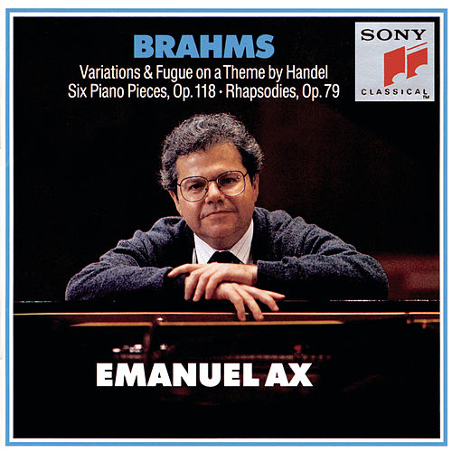 Brahms: Handel Variations, Six Piano Pieces, Op. 118 & Rhapsodies, Op. 79 by Emanuel Ax