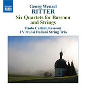 Play & Download RITTER, G.W.: Six Quartets for Bassoon and Strings, Op. 1 by Paolo Carlini | Napster