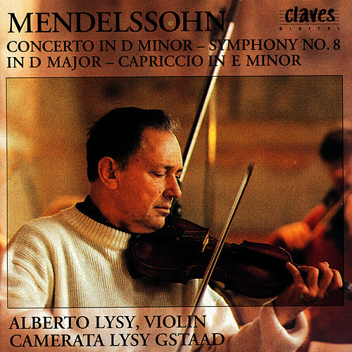 Play & Download Felix Mendelssohn: Concerto In D Minor / Symphony No. 8 In D Major / Capriccio In E Minor by Alberto Lysy | Napster