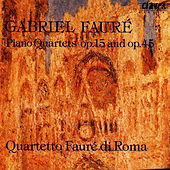Play & Download Gabriel Fauré: Piano Quartets op. 15 & op. 45 by Gabriel Fauré | Napster