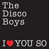 Play & Download I Love You So by The Disco Boys | Napster