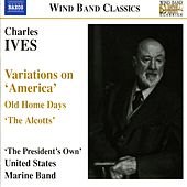 IVES: Variations on 'America' / Old Home Days / 'The Alcotts' by United States Marine Band