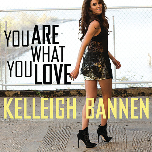 Play & Download You Are What You Love by Kelleigh Bannen | Napster