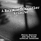 A Raymond Chandler Tribute - Philip Marlowe Jazz and Blues Unveiled Favorites by Various Artists