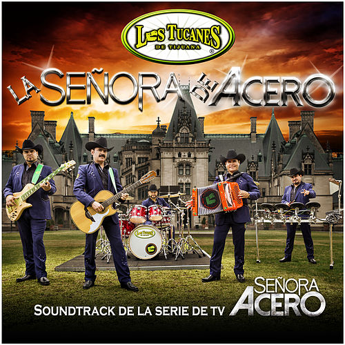 Play & Download La Señora De Acero by Los Tucanes de Tijuana | Napster