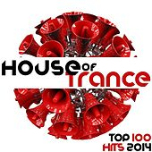 Play & Download House of Trance Top 100 Trance Hits 2014 - Electronic Dance Music Night Club Electronica Disco Tech DJ Mix Essentials by Various Artists | Napster