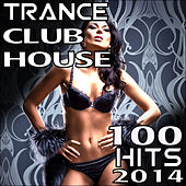 Trance Club House 100 Top Hits 2014 by Various Artists