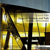 Seither: Essay on Shadow & Truth (Orchester und Kammermusik) by Various Artists