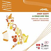 Andy Scott: A Child Like You (New Music Biennial) [Live] by Foden's Band, Foden's Youth Band, Anna-Clare Monk, Lauren Scott