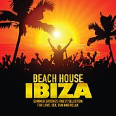 Beach House Ibiza (Summer Grooves Finest Selection for Love, Sex, Fun and Relax) by Various Artists