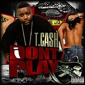 Play & Download I Don't Play by T. Cash | Napster