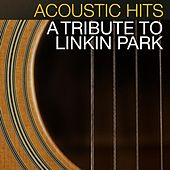 Play & Download Acoustic Hits - A Tribute to Linkin Park by Acoustic Hits | Napster